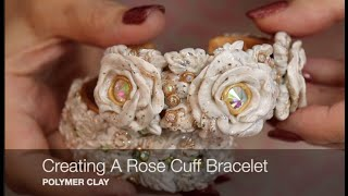 How To Create A Rose Cuff Bracelet with Polymer Clay , Beginners Welcome!