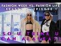 Fashion Week Vs. Fashion Life Season 3 Episode 1: So You Think You Can Alaska?