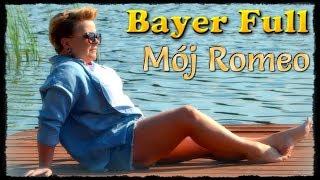Bayer Full - Mój Romeo 34 592 741 wyświetlenia ogółem