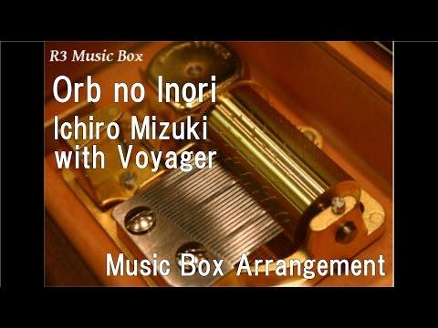 Orb no Inori/Ichiro Mizuki with Voyager [Music Box] (