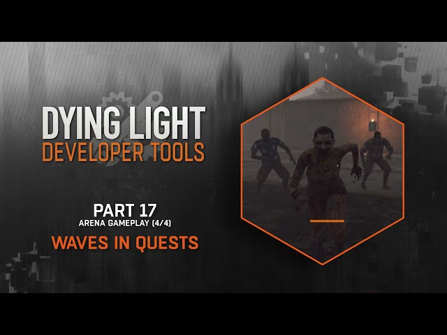 Dying Light Developer Tools Tutorial - Part 17 Waves in Quests (Arena 4/4)