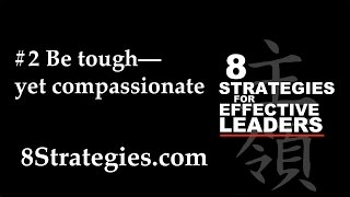 8 STRATEGIES for EFFECTIVE LEADERS #2 Be tough––yet compassionate