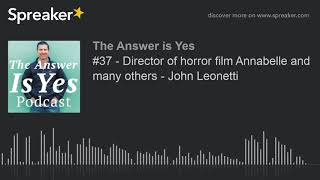 #37 - Director of horror film Annabelle and many others - John Leonetti (part 4 of 4)