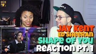 Jay Kent - Shape of You (Ed Sheeran) Reaction Pt.1