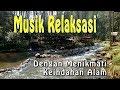 Relaksasi Musik Dan Keindahan Alam  Mp3 - Mp4 Download