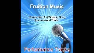 Praise Him (Ab) [Worship Song] [Instrumental Track] SAMPLE