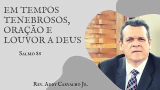 30/08/2020 - EM TEMPOS TENEBROSOS, ORAÇÃO E LOUVOR A DEUS