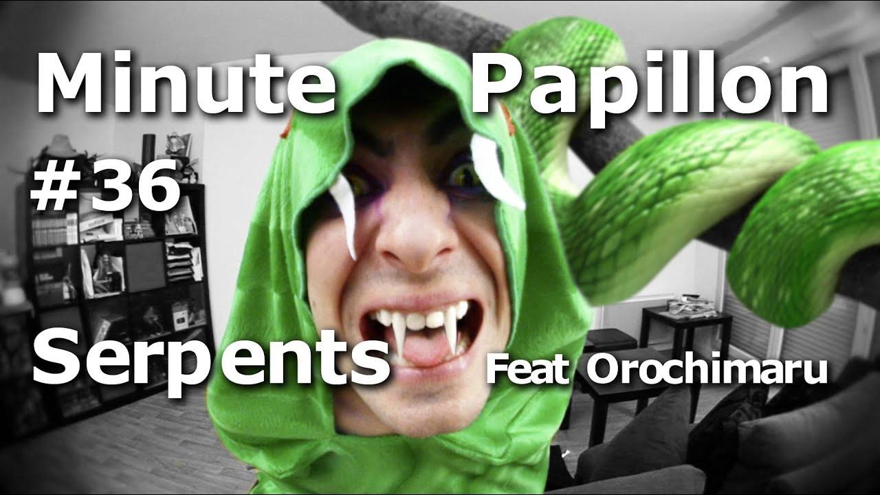 Minute Papillon #36 Les Serpents (feat Orochimaru de Naruto)