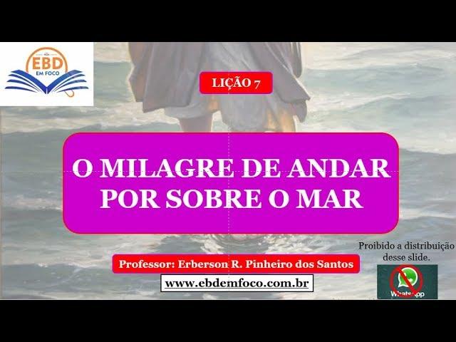 LIÇÃO-7-O MILAGRE DE ANDAR POR SOBRE O MAR