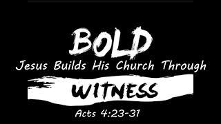 May 5, 2019 Jesus Builds His Church: With a Bold Witness