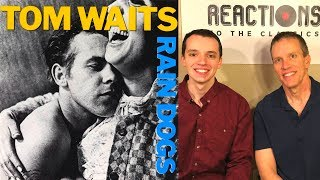 Reaction to Tom Waits! Father & Son First Time Listening to Tom Waits Rain Dogs Full Album Review!