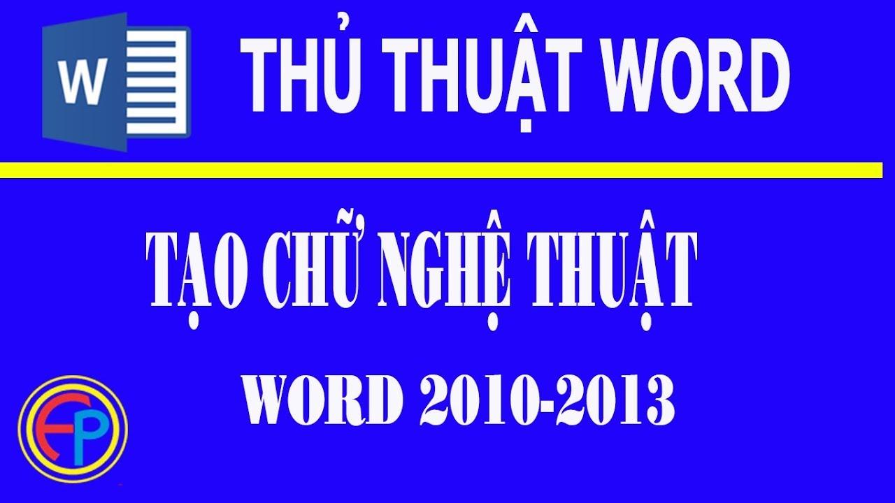 Tạo chữ nghệ thuật trong word 2010-2013