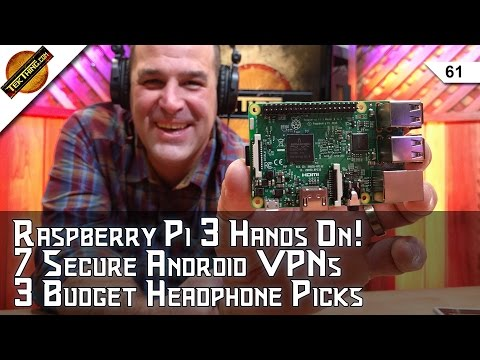 Raspberry Pi 3 Hands On! 7 Secure Android VPNs, Cheap Headphones That Sound Great, Faster MicroSDs!