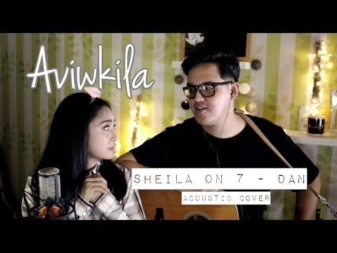 Sheila On 7 - Dan (Aviwkila Cover)