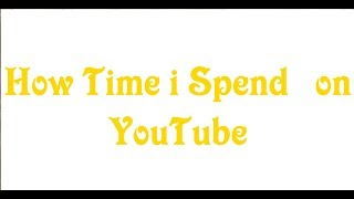 How Much Time You  Spend on YouTube per day