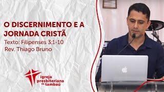O discernimento e a jornada cristã - Fl 3:1-10   Thiago Bruno   IPTambaú   27/12/2020