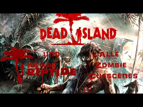 Dead Island/Dead Island Riptide Alle Zombie-Mutations-Cutscenes [Ger.Sub]