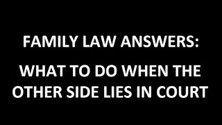 What to do when the other side lies in court (commits perjury)