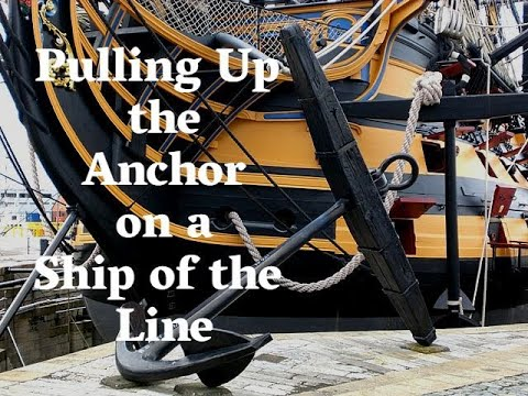 How do you Bring Up the Anchor on a Ship of the Line?