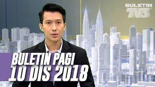 Buletin Pagi ( 2018 ) | Isnin, 10 Disember