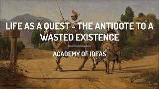 Life as a Quęst - The Antidote to a Wasted Existence