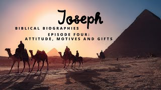Biblical Biographies: Joseph, Episode 4