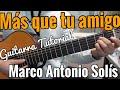 Mas que tu Amigo - Tutorial de Guitarra ( Marco Antonio Solis ) Para Principiantes