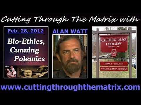 Alan Watt (Feb 28, 2012) Bio-Ethics, Cunning Polemics