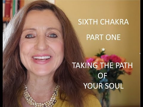 Sixth Chakra - Part One -Taking the Path of Your Soul