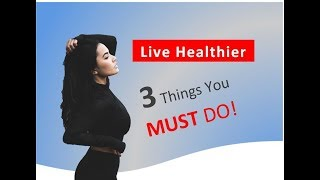 BETTER HEALTH Naturally:  3 Things You MUST Do (Important)
