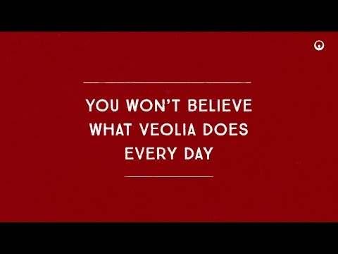 You won't believe what Veolia does every day