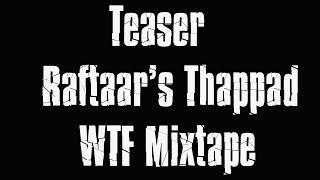 Thappad | Teaser | Raftaar | WTF Mixtape | Vol 1