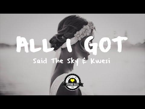 Said The Sky & Kwesi - All I Got (Rickie...