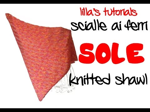 lilla's tutorials scialle ai ferri SOLE / knitted shawl SOLE, free pattern