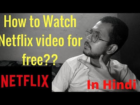 How to Watch Netflix video for free?? 2018 updated in hindi
