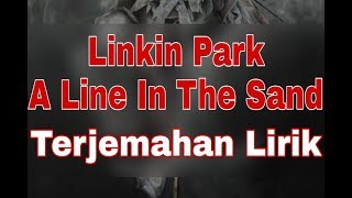 Linkin Park - A Line In The Sand (terjemahan lirik)