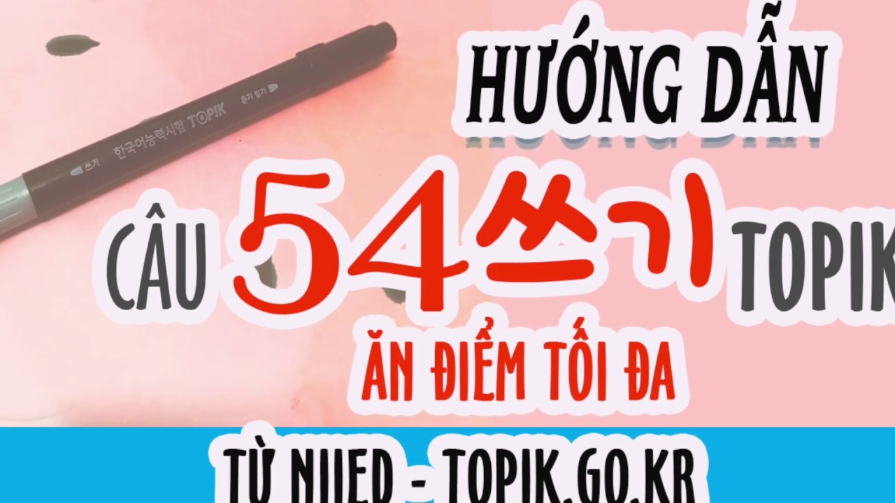 [TOPIK 쓰기] Hướng dẫn viết TOPIK câu 54 쓰기 chuẩn từ NIIED topik.go.kr