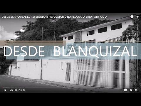 DESDE BLANQUIZAL - EL REFERÉNDUM REVOCATORIO NO REVOCARÁ SINO RATIFICARÁ.