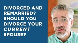 Divorced and Remarried? Should You Divorce Your Current Spouse? | Little Lessons with David Servant