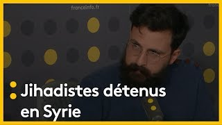 Jihadistes détenus en Syrie :
