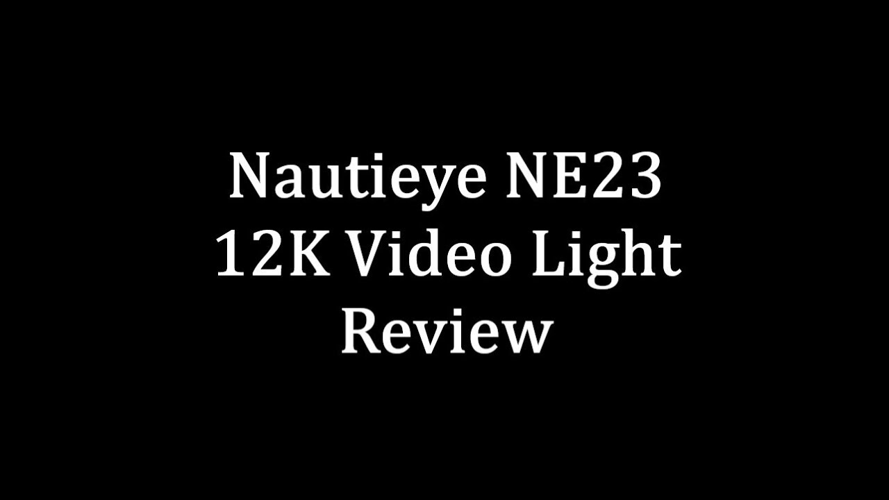 Nautieye NE23 12K Video light review - Lights, Strobes, and