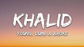 Khalid - Young Dumb & Broke (Lyrics) Video