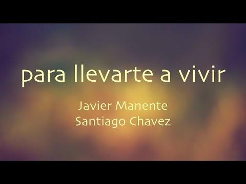 Para Llevarte A Vivir - Javier Manente, Santiago Chavez