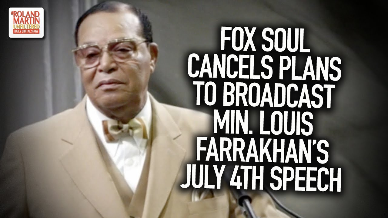 Fox Soul Cancels Plans To Broadcast Min. Louis Farrakhan's July 4th Speech