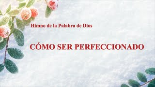 Himno cristiano 2020 | Cómo ser perfeccionado