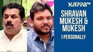 Shravan Mukesh & Mukesh - I Personally -  Kappa TV