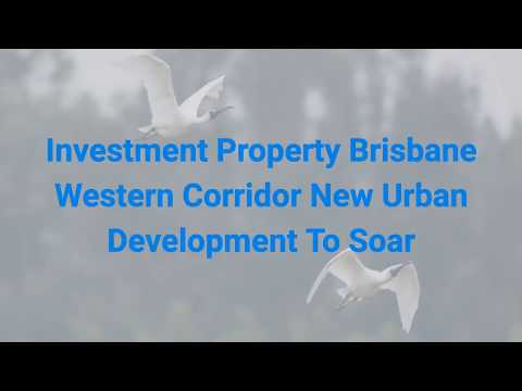 Investment Property Brisbane Western Corridor New Urban Development To Soar