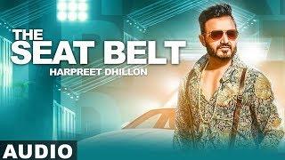 The Seat Belt (Full Audio)   Harpreet Dhillon   DJ Flow   Singga   Latest Punjabi Songs 2019