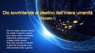 La parola di Dio - Dio sovrintende al destino dell'intera umanità (Estratto I)