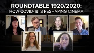 Roundtable 1920/2020 - How COVID-19 is Reshaping Cinema